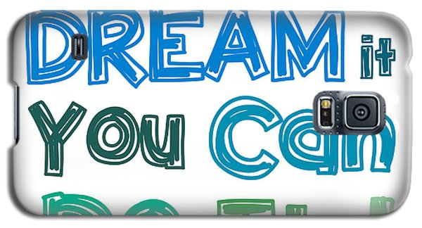 Galaxy S5 Case featuring the digital art If You Can Dream It You Can Do It by Gina Dsgn