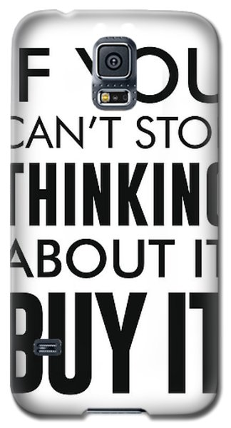 If You Can't Stop Thinking About It, Buy It Galaxy S5 Case