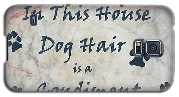 In This House Dog Hair Is A Condiment Galaxy S5 Case