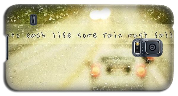 Into Each Life Some Rain Must Fall Galaxy S5 Case