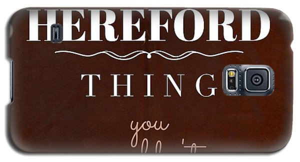 It's A Hereford Thing You Wouldn't Understand Galaxy S5 Case