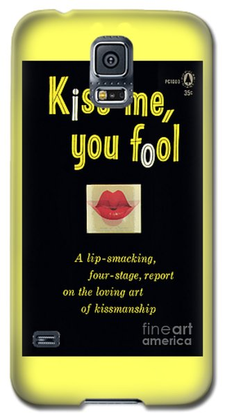 Kiss Me, You Fool Galaxy S5 Case