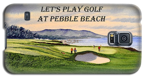 Galaxy S5 Case featuring the painting Let-s Play Golf At Pebble Beach by Bill Holkham