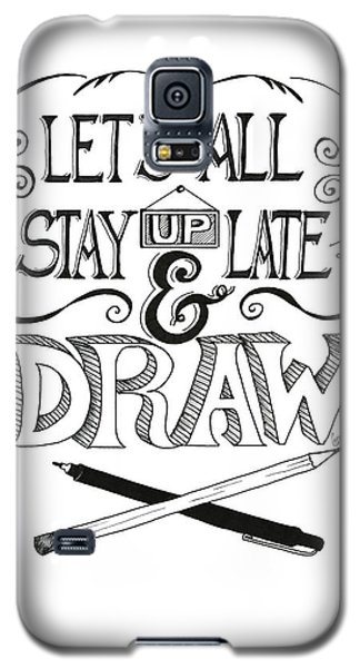 Lets All Stay Up Late And Draw Galaxy S5 Case