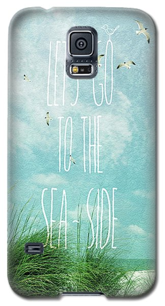 Galaxy S5 Case featuring the photograph Let's Go To The Sea-side by Jan Amiss Photography