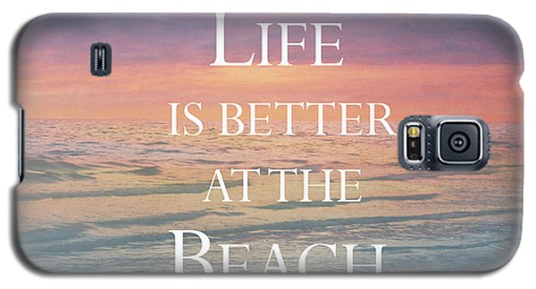 Life Is Better At The Beach Galaxy S5 Case