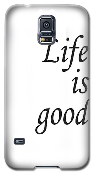 Life Is Good Galaxy S5 Case