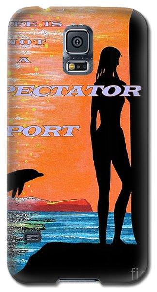 Life Is Not A Spectator Sport Galaxy S5 Case