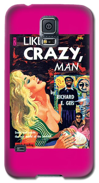 Like Crazy, Man Galaxy S5 Case