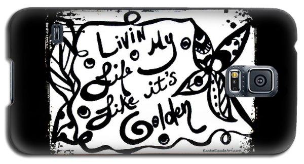 Livin My Life Like It's Golden Galaxy S5 Case