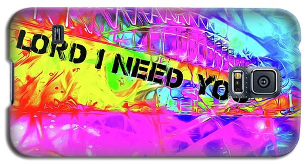 Lord I Need You Original Galaxy S5 Case