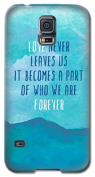 Love Never Leaves Galaxy S5 Case