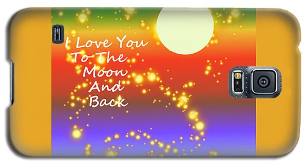 Galaxy S5 Case featuring the digital art Love You To The Moon And Back by Kathleen Sartoris