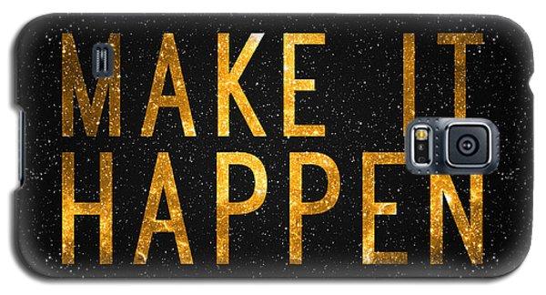 Make It Happen Galaxy S5 Case by Taylan Apukovska