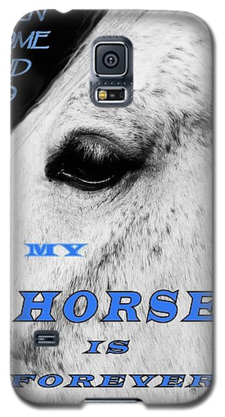 Men Come And Go - My Horse Is Forever Galaxy S5 Case