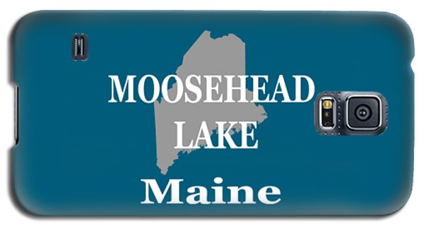 Galaxy S5 Case featuring the photograph Moosehead Lake Maine State Pride  by Keith Webber Jr