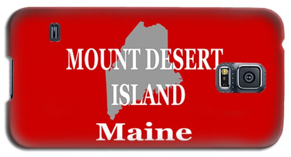 Galaxy S5 Case featuring the photograph Mount Desert Island Maine State City And Town Pride  by Keith Webber Jr
