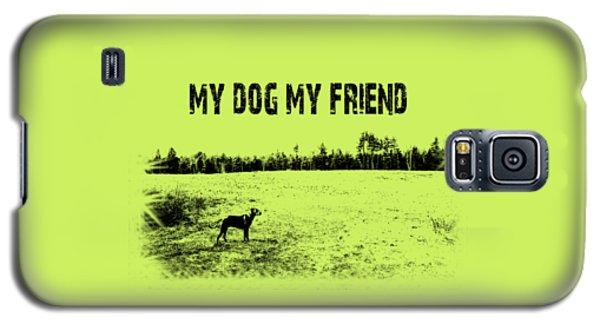 My Dog My Friend Galaxy S5 Case by Mim White