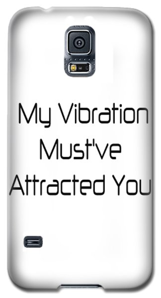 My Vibration Must've Attracted You - Vibes - Conscious Quotes - Flirty Quotes Galaxy S5 Case