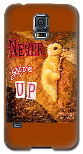 Never Give Up. Galaxy S5 Case