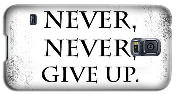 Never Never Never Give Up Quote Galaxy S5 Case