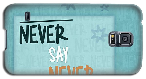Never Say Never Galaxy S5 Case