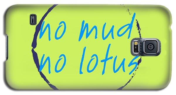 No Mud No Lotus Green Galaxy S5 Case by Julie Niemela