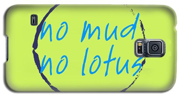 Galaxy S5 Case featuring the digital art No Mud No Lotus Green by Julie Niemela