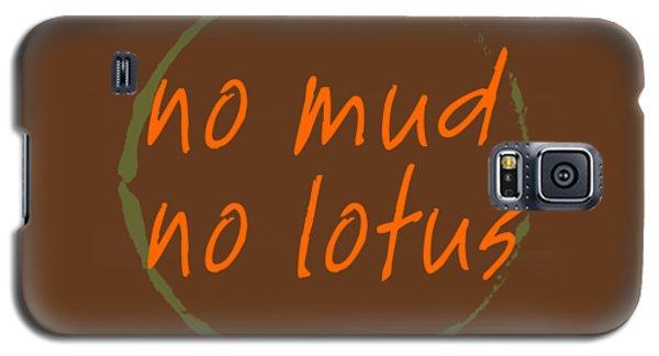 Galaxy S5 Case featuring the digital art No Mud No Lotus by Julie Niemela