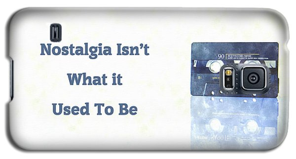 Nostalgia Isnt What It Used To Be Galaxy S5 Case
