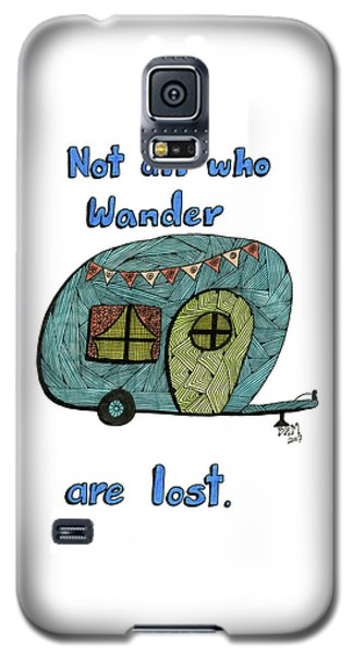 Not All Who Wander Are Lost Galaxy S5 Case