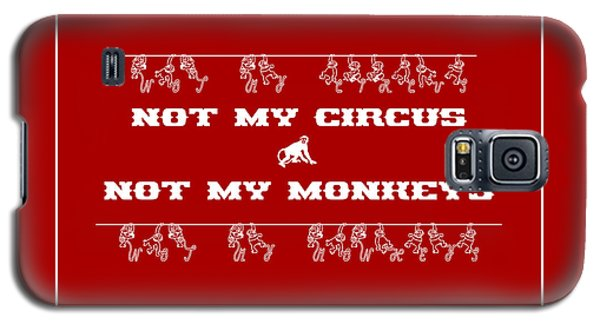 Not My Circus Not My Monkeys Galaxy S5 Case