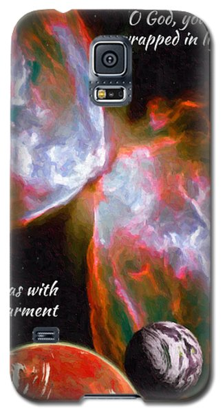 O God, You Are Wrapped In Light Galaxy S5 Case by Chuck Mountain