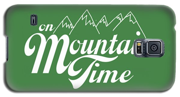 On Mountain Time Galaxy S5 Case