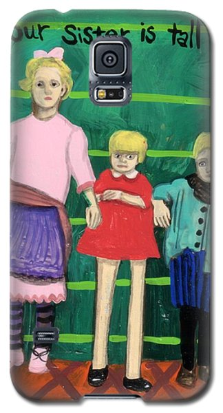 Our Sister Is Tall Galaxy S5 Case