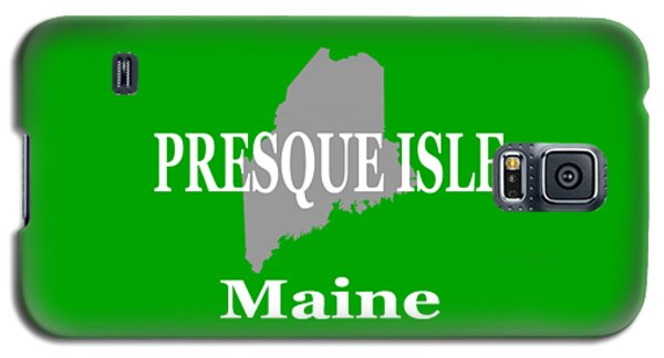 Galaxy S5 Case featuring the photograph Presque Isle Maine State City And Town Pride  by Keith Webber Jr
