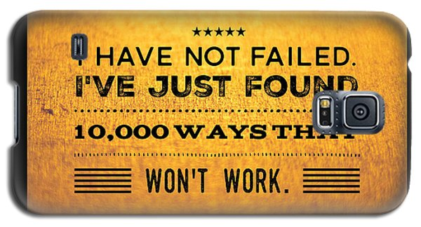 Motivational Galaxy S5 Case - Quote I Have Not Failed I Have Just Found 10000 Ways That Wont Work by Matthias Hauser