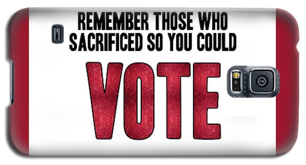 Remember Those Who Sacrificed So You Could Vote Galaxy S5 Case