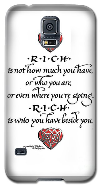 Rich Is Who You Have Beside You Galaxy S5 Case