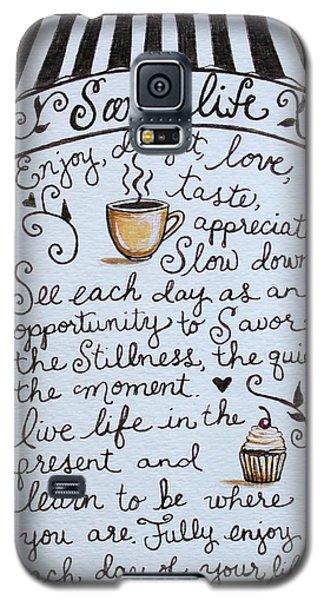 Savor Life Galaxy S5 Case by Elizabeth Robinette Tyndall
