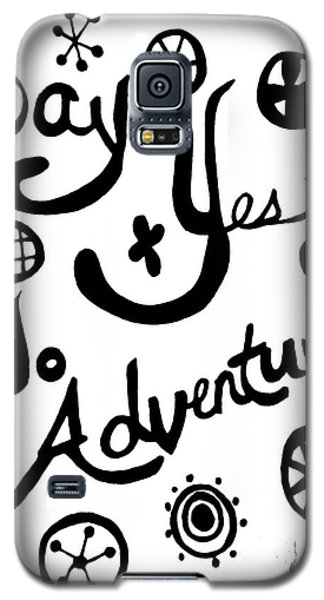 Say Yes To Adventures Galaxy S5 Case