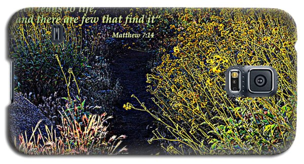 Galaxy S5 Case featuring the photograph Scripture - Matthew 7 Verse 14 by Glenn McCarthy Art and Photography