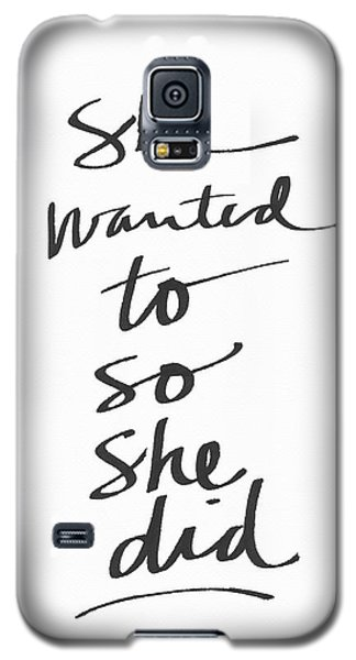 She Wanted To So She Did- Art By Linda Woods Galaxy S5 Case