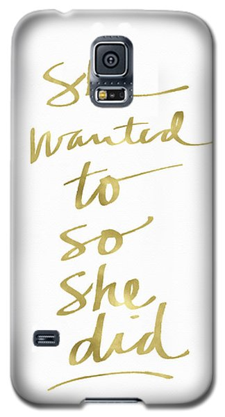 She Wanted To So She Did Gold- Art By Linda Woods Galaxy S5 Case