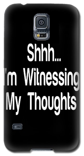Shh... I'm Witnessing My Thoughts - Self Love Quotes - Meditation Quote Prints Galaxy S5 Case