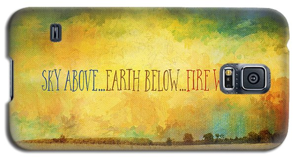 Sky Above Earth Below Fire Within Quote Farmland Landscape Galaxy S5 Case