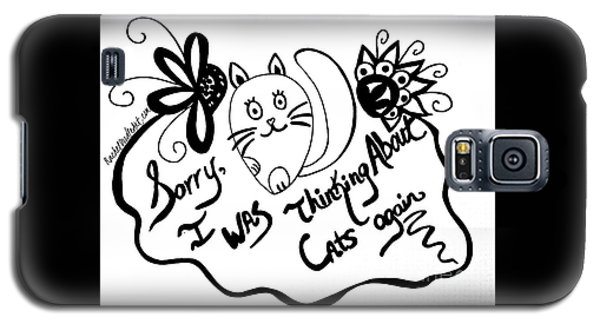 Sorry, I Was Thinking About Cats Again Galaxy S5 Case