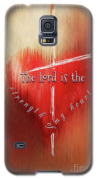 The Lord Is The Strength Of My Heart Galaxy S5 Case