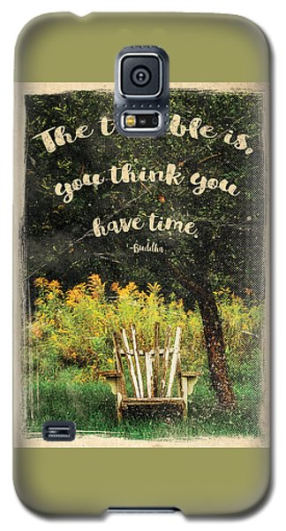 The Trouble Is You Think You Have Time Buddha Quote Galaxy S5 Case