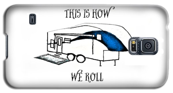 This Is How We Roll     Rv Humor Galaxy S5 Case